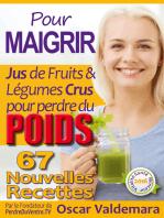 Pour Maigrir: 67 recettes faciles de Jus de Fruits et de Légumes Crus Détox pour perdre du poids