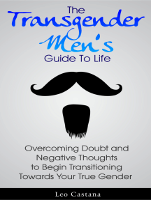 The Transgender Men's Guide to Life: Overcoming Doubt and Negative Thoughts to Begin Transitioning Towards Your True Gender
