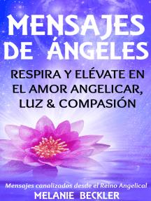 Mensajes De Ángeles, Respira y Elévate en el amor Angelicar, Luz & Compasión