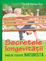 Secretele longevității. Ghid de terapie naturistă