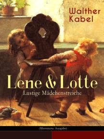 Lene & Lotte - Lustige Mädchenstreiche (Illustrierte Ausgabe): Kinderbuch-Klassiker: Die sprechende Puppe + Der faule Fritz + Das Maskenfest + Das Rodelroß