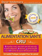 Alimentation Santé: CRU, 87 recettes délicieuses et saines, sans œuf ni lait ni soja, 11 petits déjeuners, 16 desserts, 4 pains crus et 18 sauces :
