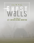 Ghost Walls: The Story of a 17th-Century Colonial Homestead Free download PDF and Read online