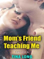 Mom's Friend Teaching Me (Erotica)