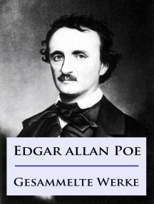 Edgar Allan Poe - Gesammelte Werke: Mysteries, Detektivgeschichten u.v.m.
