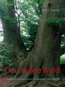 Der heilige Wald: Magie, Schönheit und Spiritualität des Waldes