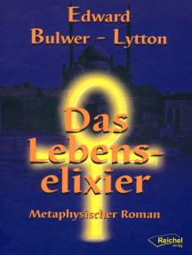 Das Lebenselixier: Metaphysischer Roman