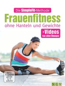 Die SimpleFit-Methode - Frauenfitness ohne Hanteln und Gewichte: + Videos von allen Übungen