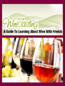 Wine Tasting - A Guide to Learning About Wine With Friends