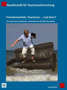 Fremdenverkehr, Tourismus … und dann?: Von Tourismus-Pionieren, Innovationen & Share Economy