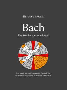 Bach. Das Wohltemperierte Rätsel: Eine ausufernde Annäherung an die Fuge in E-Dur aus dem Wohltemperierten Klavier Teil II (BWV 878)