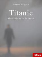 Titanic, abbandonate la nave