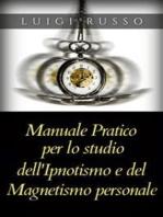 Manuale pratico per lo studio dell'Ipnotismo e del Magnetismo personale