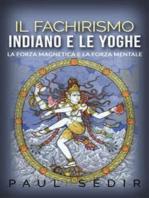 Il fachirismo indiano e le yoghe - la forza magnetica e la forza mentale