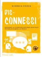 Dis-connessi - Quando la comunicazione digitale intralcia quella reale