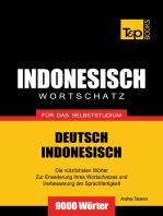 Wortschatz Deutsch-Indonesisch für das Selbststudium: 9000 Wörter