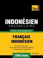 Vocabulaire Français-Indonésien pour l'autoformation: 7000 mots