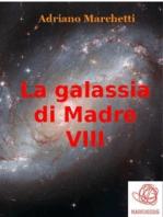 La galassia di Madre - VIII