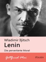 Wladimir Iljitsch Lenin - Die pervertierte Moral