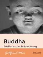 Buddha - Die Illusion der Selbsterlösung
