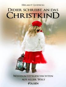 Didier schreibt an das Christkind: 21 Weihnachtsgeschichten aus aller Welt
