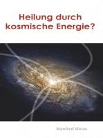Heilung durch kosmische Energie?