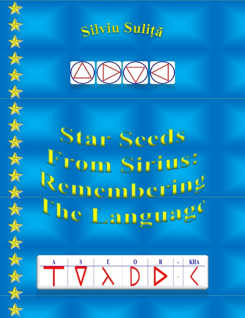 Star Seeds From Sirius: Remembering The Language by Silviu