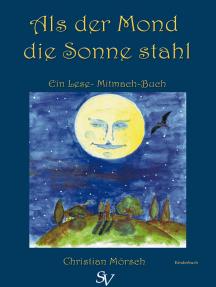Als der Mond die Sonne stahl: Ein Lese- Mitmachbuch