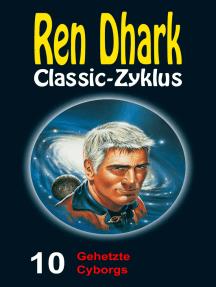 Gehetzte Cyborgs: Ren Dhark Classic-Zyklus 10
