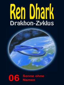 Sonne ohne Namen: Ren Dhark Drakhon-Zyklus 6