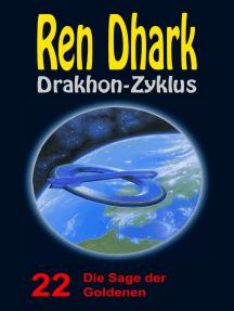 Die Sage der Goldenen: Ren Dhark Drakhon-Zyklus 22