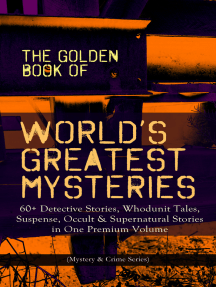 THE GOLDEN BOOK OF WORLD'S GREATEST MYSTERIES – 60+ Detective Stories: Whodunit Tales, Suspense, Occult & Supernatural Stories in One Premium Volume (Mystery & Crime Anthology) The World's Finest Mysteries by the World's Greatest Authors: The Purloined Letter, A Scandal in Bohemia, The Safety Match, The Black Hand