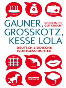 Gauner, Großkotz, kesse Lola: Deutsch-jiddische Wortgeschichten