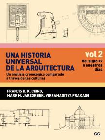 Una historia universal de la arquitectura. Un análisis cronológico comparado a través de las culturas: Vol 2. Del siglo XV a nuestros días