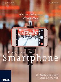 Fotografie mit dem Smartphone: Der Fotokurs für smarte Bilder hier und jetzt!