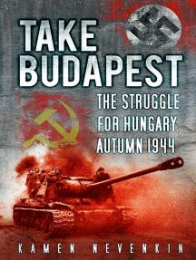 Take Budapest: The Struggle for Hungary, Autumn 1944