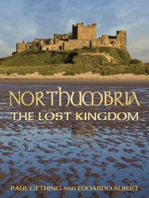 Northumbria: The Lost Kingdom: The Lost Kingdom