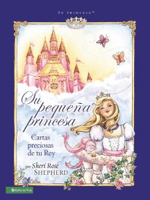Su pequeña princesa: Cartas preciosas de tu rey