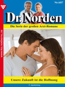 Dr. Norden 607 – Arztroman: Unsere Zukunft ist die Hoffnung
