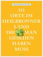 111 Orte im Heilbronner Land, die man gesehen haben muss