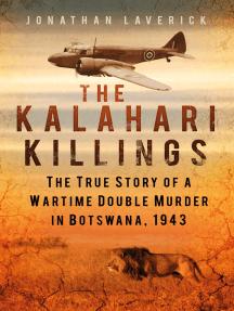 Kalahari Killings: The True Story of a Wartime Double Murder in Botswana, 1943