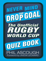 Never Mind the Drop Goal: The Unofficial Rugby World Cup Quiz Book