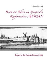 Bonn am Rhein im Spiegel des Kupferstechers Merian
