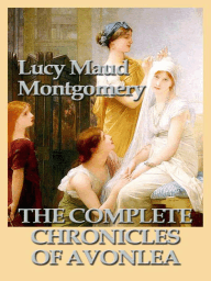 The Complete Chronicles of Avonlea