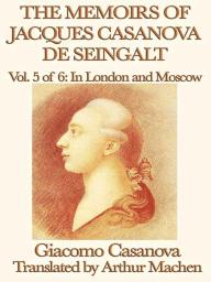 The Memoirs of Jacques Casanova de Seingalt Volume 5