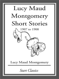 Lucy Maud Montgomery Short Stories, 1907 to 1908