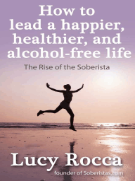 How to Lead a Happier, Healthier, and Alcohol-Free Life