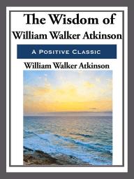 The Wisdom of William Walker Atkinson