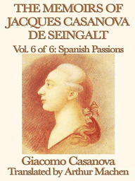 The Memoirs of Jacques Casanova de Seingalt Volume 6