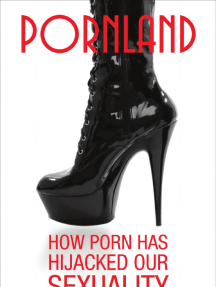 An excerpt from Pornland: How Porn has Hijacked our Sexuality by Gail Dines